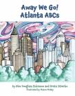 Away We Go!  Atlanta ABCs Cover Image