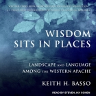 Wisdom Sits in Places Lib/E: Landscape and Language Among the Western Apache Cover Image