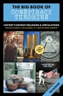 The Big Book of Conspiracy Theories: Over 80 of History's Greatest Cover Ups, from JFK to Area 51, the Illuminati, 9/11, and the Moon Landing Cover Image