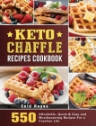 Keto Chaffle Recipes Cookbook: 550 Affordable, Quick & Easy and Mouthwatering Recipes For a Carefree Life Cover Image