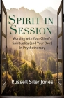 Spirit in Session: Working with Your Client's Spirituality (and Your Own) in Psychotherapy (Spirituality and Mental Health) Cover Image