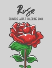 Rose Flowers Coloring Book: An Adult Coloring Book with Flower Collection, Stress Relieving Flower Designs for Relaxation Cover Image