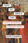 Poetry in a World of Things: Aesthetics and Empiricism in Renaissance Ekphrasis Cover Image