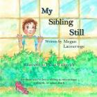 My Sibling Still: for those who've lost a sibling to miscarriage, stillbirth, and infant death Cover Image