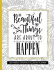 Beautiful Things Are About To Happen: 2021 Coloring Planner Weekly and Monthly for Relaxation Cover Image