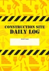 Construction Site Daily Log: Construction Superintendent Daily Log Book - Jobsite Project Management Report, Site Book, Labourer Notebook Diary, Ta Cover Image