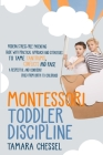 Montessori Toddler Discipline: Modern Stress-Free Parenting Guide with Practical Approach and Strategies to Tame Tantrums, Conflicts and Raise a Resp Cover Image