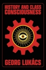 History and Class Consciousness: Studies in Marxist Dialectics Cover Image