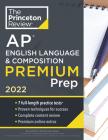 Princeton Review AP English Language & Composition Premium Prep, 2022: 7 Practice Tests + Complete Content Review + Strategies & Techniques (College Test Preparation) Cover Image