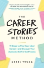The Career Stories Method: 11 Steps to Find Your Ideal Career-and Discover Your Awesome Self in the Process Cover Image