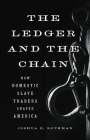 The Ledger and the Chain: How Domestic Slave Traders Shaped America Cover Image