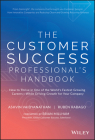 The Customer Success Professional's Handbook: How to Thrive in One of the World's Fastest Growing Careers--While Driving Growth for Your Company Cover Image