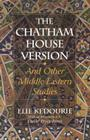 The Chatham House Version: And Other Middle Eastern Studies Cover Image