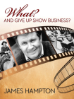 What? And Give Up Show Business? Cover Image