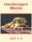 Hamburger Mazes For Children Age 4-6: Mazes book - 81 Pages, Ages 4 to 6, Patience, Focus, Attention to Detail, and Problem-Solving Cover Image