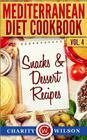 Mediterranean Diet Cookbook: Vol.4 Snacks & Dessert Recipes Cover Image