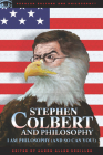 Stephen Colbert and Philosophy: I Am Philosophy (and So Can You!) (Popular Culture and Philosophy) Cover Image