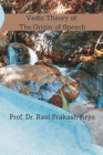 Vedic Theory of The Origin of Speech Cover Image