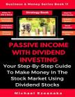 Passive Income With Dividend Investing: Your Step-By-Step Guide To Make Money In The Stock Market Using Dividend Stocks Cover Image