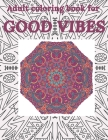 Adult Coloring Book For Good Vibes: Motivational And Inspirationas Quotes Sayings Live Laugh Love Live For Today Coloring Cover Image