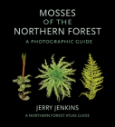 Mosses of the Northern Forest: A Photographic Guide (Northern Forest Atlas Guides) Cover Image