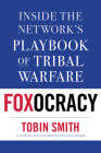 Foxocracy: Inside the Network's Playbook of Tribal Warfare Cover Image