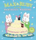 Max & Ruby at the Warthogs' Wedding (Max and Ruby) Cover Image