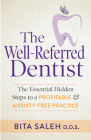The Well-Referred Dentist: The Essential Hidden Steps to a Profitable & Anxiety-Free Practice Cover Image