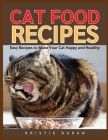 Cat Food Recipes: Easy Home Cooking to Make Your Cat Happy and Healthy Cover Image