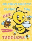 My First Pretty Flying Bee For Toddlers Age 2-4: A wonderful book paperback for learning numbers and colouring, ultra high resolution images to colour Cover Image