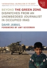 Beyond the Green Zone: Dispatches from an Unembedded Journalist in Occupied Iraq Cover Image