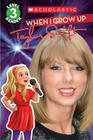 When I Grow Up: Taylor Swift (Scholastic Reader, Level 3) Cover Image