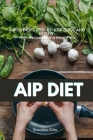 AIP (Autoimmune Protocol) Diet: A Beginner's Step-by-Step Guide and Review With Recipes and a Meal Plan Cover Image
