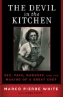 The Devil in the Kitchen: Sex, Pain, Madness and the Making of a Great Chef Cover Image