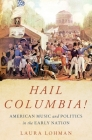 Hail Columbia!: American Music and Politics in the Early Nation Cover Image