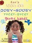 Ken's Sticky-Icky, Ooey-Gooey, Yucky-Gucky, Germy Hands Cover Image