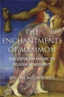 The Enchantments of Mammon: How Capitalism Became the Religion of Modernity Cover Image