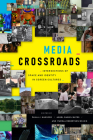 Media Crossroads: Intersections of Space and Identity in Screen Cultures Cover Image