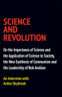 Science and Revolution: On the Importance of Science and the Application of Science to Society, the New Synthesis of Communism and the Leadership of Bob Avakian Cover Image