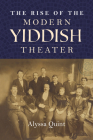 The Rise of the Modern Yiddish Theater (Jews in Eastern Europe) Cover Image