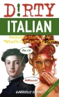Dirty Italian: Third Edition: Everyday Slang from