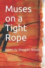 Muses on a Tight Rope: poems by Shawnda Wilson Cover Image