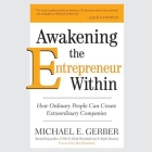 Awakening the Entrepreneur Within Lib/E: How Ordinary People Can Create Extraordinary Companies Cover Image
