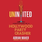 Uninvited Lib/E: Confessions of a Hollywood Party Crasher Cover Image