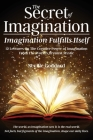 The Secret of Imagination, Imagination Fulfills itself: 12 Lectures On The Creative Power of Imagination Cover Image