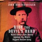 Ride the Devil's Herd Lib/E: Wyatt Earp's Epic Battle Against the West's Biggest Outlaw Gang Cover Image