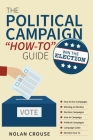 The Political Campaign How-to Guide: Win The Election Cover Image