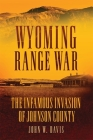 Wyoming Range War: The Infamous Invasion of Johnson County Cover Image