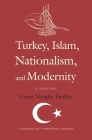 Turkey, Islam, Nationalism, and Modernity: A History Cover Image