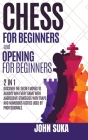 Chess for Beginners and Chess Opening for Beginners: Discover the Secret Moves to always win Every game with Aggressive Strategies with Traps and Nume Cover Image